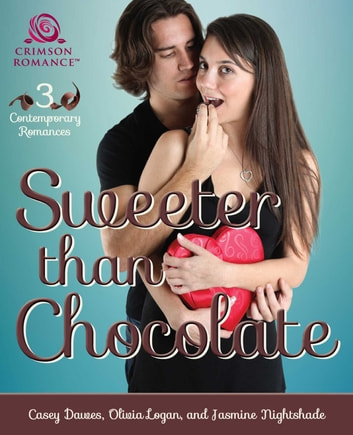 Sweeter Than Chocolate - 3 Contemporary Romances ebook by Casey Dawes,Jasmine Nightshade,Olivia Logan