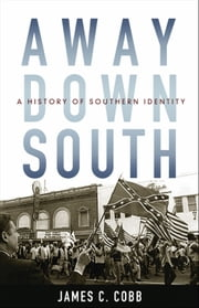 Away Down South : A History of Southern Identity - A History of Southern Identity ebook by James C. Cobb