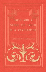 Faith and a Sense of Truth in a Performer ebook by Constantin Stanislavsky