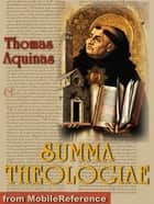 Summa Theologica: Translated By Fathers Of The English Dominican Province (Mobi Classics) ebook by Thomas Aquinas