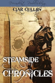 Steamside Chronicles ebook by Ciar Cullen