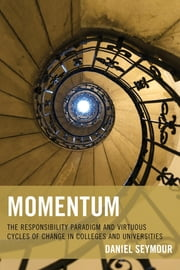 Momentum - The Responsibility Paradigm and Virtuous Cycles of Change in Colleges and Universities ebook by Daniel Seymour