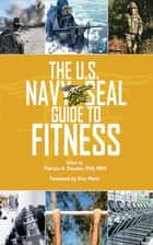The U.S. Navy Seal Guide to Fitness and Nutrition ebook by Patricia A. Deuster,Pierre A. Pelletier,Anita Singh