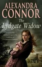 The Lydgate Widow - A heartrending saga of tragedy, family and love ebook by Alexandra Connor