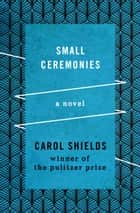 Small Ceremonies - A Novel ebook by Carol Shields