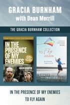 The Gracia Burnham Collection: In the Presence of My Enemies / To Fly Again ebook by Gracia Burnham, Dean Merrill