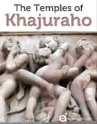 The Temples of Khajuraho ebook by Approach Guides, David Raezer, Jennifer Raezer