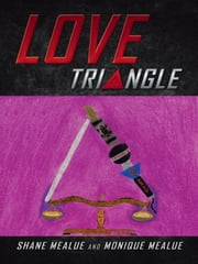 Love Triangle ebook by Shane Mealue and Monique Mealue