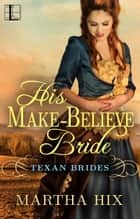 His Make-Believe Bride ebook door Martha Hix