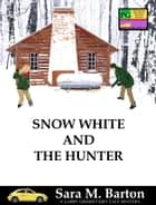 Snow White and the Hunter - A Gabby Grimm Fairy Tale Mystery #1 ebook by Sara Barton