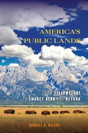 America's Public Lands - From Yellowstone to Smokey Bear and Beyond ebook by Randall K. Wilson