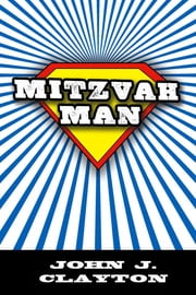Mitzvah Man ebook by John J. Clayton