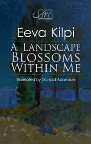 A Landscape Blossoms Within Me ebook by Eeva Kilpi,Donald Adamson