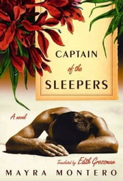 Captain of the Sleepers - A Novel ebook by Mayra Montero,Edith Grossman