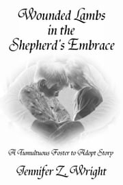 Wounded Lambs in the Shepherd's Embrace ebook by Jennifer Z. Wright