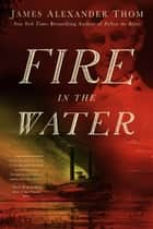 Fire in the Water ebook by James Alexander Thom