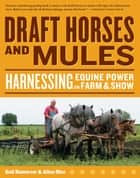 Draft Horses and Mules - Harnessing Equine Power for Farm & Show eBook by Gail Damerow, Alina Rice