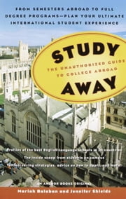 Study Away - The Unauthorized Guide to College Abroad ebook by Mariah Balaban,Jennifer Shields