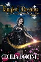 Tangled Dreams - A Dream Weavers & Truth Seekers Book ebook by Cecilia Dominic