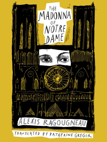 The Madonna of Notre Dame ebook by Alexis Ragougneau