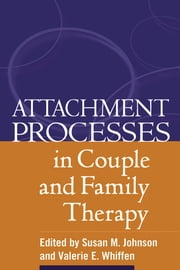 Attachment Processes in Couple and Family Therapy ebook by Valerie E. Whiffen, PhD,Susan M. Johnson, PhD