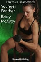 Fantasies Incorporated: Younger Brother ebook by Bridy McAvoy