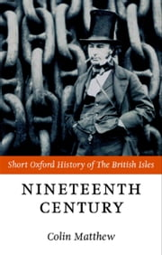 The Nineteenth Century: The British Isles 1815-1901 ebook by Colin Matthew
