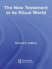 The New Testament in its Ritual World ebook by Richard E. DeMaris