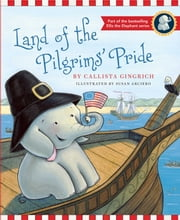 Land of the Pilgrims Pride - Ellis Discovers the 13 Colonies ebook by Callista Gingrich, Susan Arciero