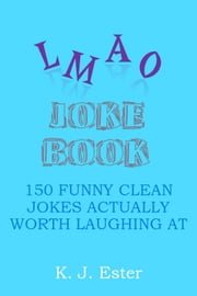 LMAO Joke Book ebook by K. J. Ester