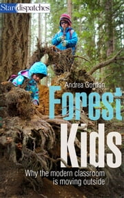 Forest Kids - Why the Modern Classroom is Moving Outside ebook by Andrea Gordon