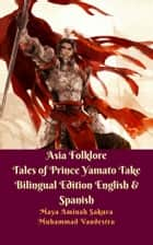 Asia Folklore Tales of Prince Yamato Take Bilingual Edition English & Spanish eBook by Muhammad Vandestra, Maya Aminah Sakura