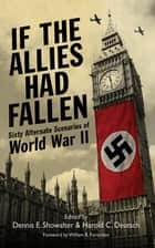 If the Allies Had Fallen ebook by Harold C. Deutsch,Dennis E. Showalter,William R. Forstchen