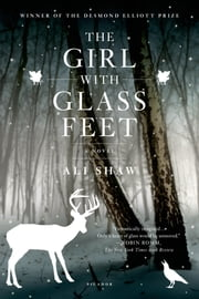 The Girl with Glass Feet - A Novel ebook by Ali Shaw