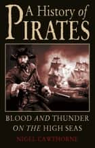 A History of Pirates - Blood and Thunder on the High Seas ebook by