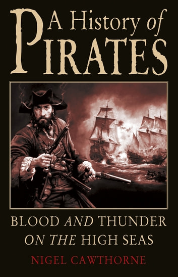 A History of Pirates - Blood and Thunder on the High Seas ebook by Nigel Cawthorne