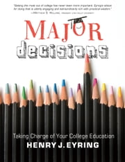Major Decisions - Taking Charge of Your College Education ebook by Henry J. Eyring