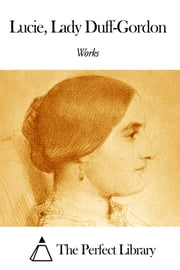 Works of Lucie Lady Duff-Gordon ebook by Lucie Lady Duff-Gordon