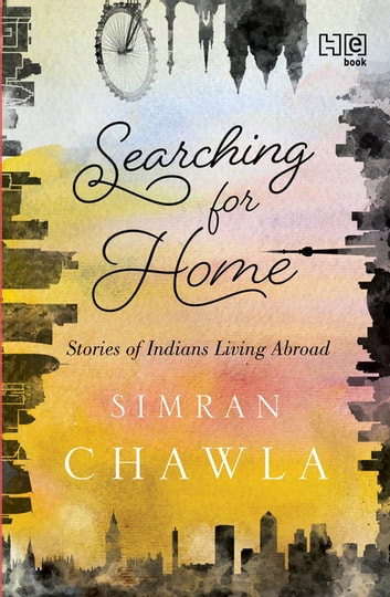 Searching for Home - Stories of Indians Living Abroad ebook by Simran Chawla