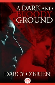 A Dark and Bloody Ground ebook by Darcy O'Brien