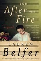 And After the Fire - A Novel ebook by
