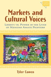 Markets and Cultural Voices - Liberty vs. Power in the Lives of Mexican Amate Painters ebook by Tyler Cowen