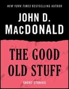 The Good Old Stuff - Short Stories ebook by John D. MacDonald, Dean Koontz