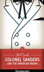 Colonel Sanders and the American Dream ebook by Josh Ozersky