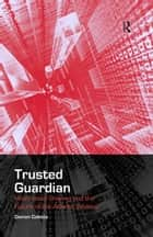 Trusted Guardian - Information Sharing and the Future of the Atlantic Alliance ebook by Damon Coletta