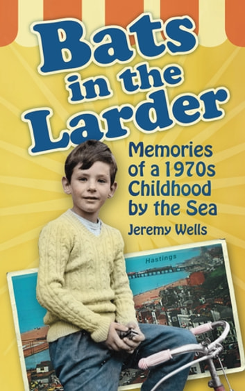 Bats in the Larder - Memories of a 1970s Childhood by the Sea ebook by Jeremy Wells