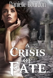 A Crisis of Fate ebook by Danielle Bourdon
