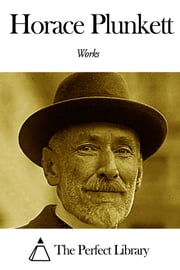 Works of Horace Plunkett ebook by Horace Plunkett