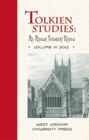 Tolkien Studies - An Annual Scholarly Review, Volume IX ebook by Michael D.C. Drout,Douglas A Anderson,Verlyn Flieger