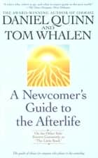 A Newcomer's Guide to the Afterlife - On the Other Side Known Commonly as The Little Book ebook by Daniel Quinn